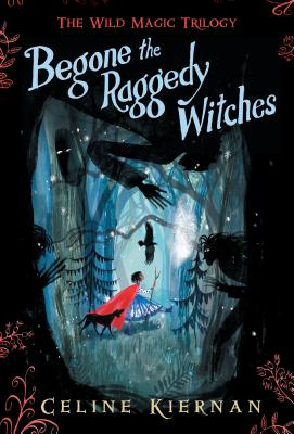 Begone the Raggedy Witches (The Wild Magic Trilogy, Book One) Cover Image