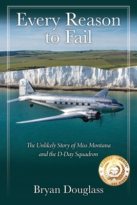 Every Reason to Fail: The Unlikely Story of Miss Montana and the D-Day Squadron Cover Image