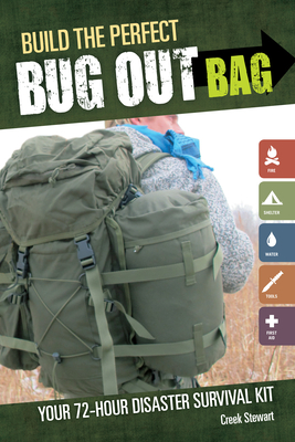 Build the Perfect Bug Out Bag: Your 72-Hour Disaster Survival Kit Cover Image