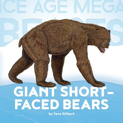 Ice Age Mega Beasts: Giant Short-faced Bears Cover Image