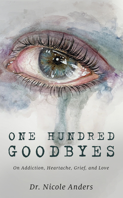 One Hundred Goodbyes: On Addiction, Heartache, Grief, and Love Cover Image