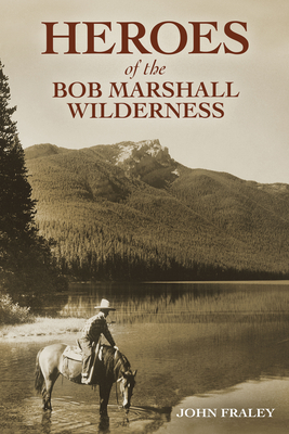 Heroes of the Bob Marshall Wilderness