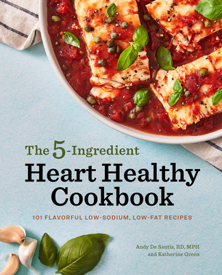 The 5-Ingredient Heart Healthy Cookbook: 101 Flavorful Low-Sodium, Low-Fat Recipes Cover Image