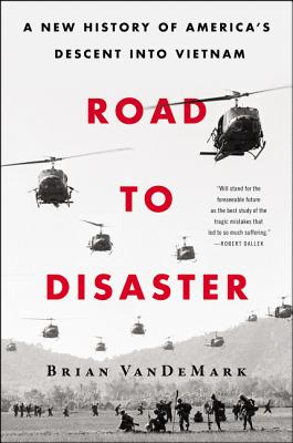 Road to Disaster: A New History of America's Descent into Vietnam Cover Image