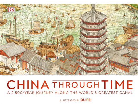 China Through Time: A 2,500-Year Journey Along the World's Greatest Canal Cover Image