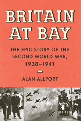 Britain at Bay: The Epic Story of the Second World War, 1938-1941 cover