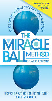 The Miracle Ball Method, Revised Edition: Relieve Your Pain, Reshape Your Body, Reduce Your Stress Cover Image