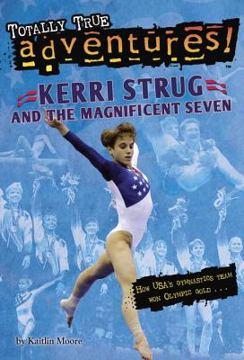 Kerri Strug and the Magnificent Seven (Totally True Adventures): How USA's Gymnastics Team Won Olympic Gold Cover Image
