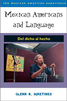 Mexican Americans and Language: Del dicho al hecho (The Mexican American Experience ) Cover Image