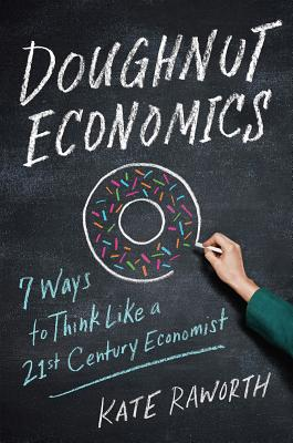 Doughnut Economics: Seven Ways to Think Like a 21st-Century Economist Cover Image