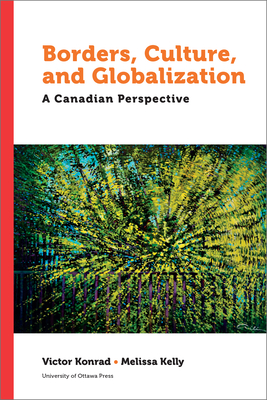 Borders, Culture, and Globalization: A Canadian Perspective (Politics and Public Policy) Cover Image