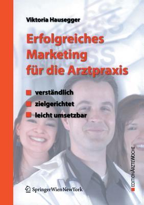 Erfolgreiches Marketing Für Die Arztpraxis: Verständlich - Zielgerichtet - Leicht Umsetzbar Cover Image