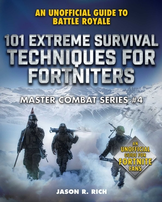 101 Extreme Survival Techniques for Fortniters: An Unofficial Guide to Fortnite Battle Royale (Master Combat) Cover Image