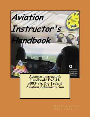 Aviation Instructor's Handbook: FAA-H-8083-9A. By: Federal Aviation Administration Cover Image