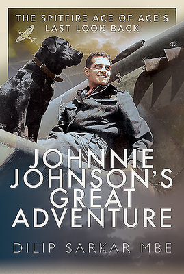 Johnnie Johnson's Great Adventure: The Spitfire Ace of Ace's Last Look Back Cover Image