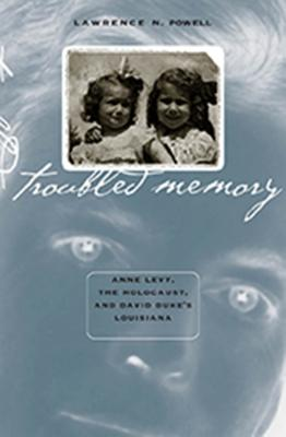 Troubled Memory: Anne Levy, the Holocaust, and David Duke's Louisiana Cover Image