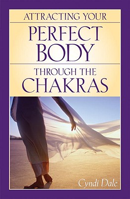 Attracting Your Perfect Body Through the Chakras Cover