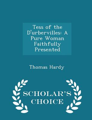 Tess of the D'Urbervilles: A Pure Woman Faithfully Presented - Scholar's Choice Edition Cover Image