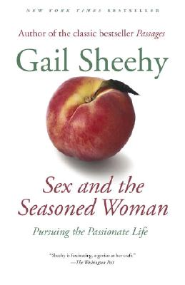 Sex and the Seasoned Woman: Pursuing the Passionate Life Cover Image