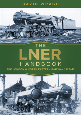 The LNER Handbook: The London and North Eastern Railway 1923-47 Cover Image