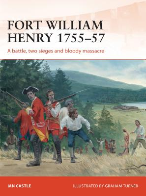 Fort William Henry 1755–57: A battle, two sieges and bloody massacre (Campaign) Cover Image
