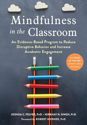 Mindfulness in the Classroom: An Evidence-Based Program to Reduce Disruptive Behavior and Increase Academic Engagement Cover Image