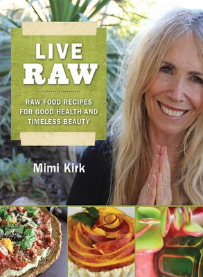 Live Raw: Raw Food Recipes for Good Health and Timeless Beauty Cover Image