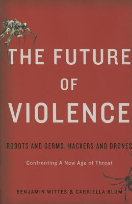 The Future of Violence: Robots and Germs, Hackers and Drones-Confronting A New Age of Threat Cover Image