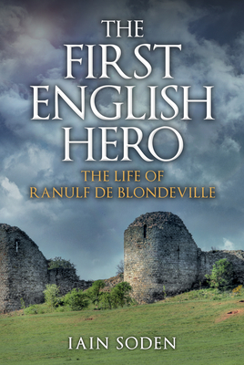 The First English Hero: The Life of Ranulf de Blondeville Cover Image