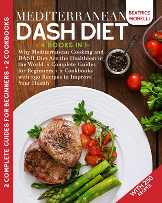 Mediterranean DASH Diet: 4 Books in 1 - Why Mediterranean Cooking and DASH Diet Are the Healthiest in the World. 2 Complete Guides for Beginner Cover Image