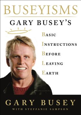 Buseyisms: Gary Busey's Basic Instructions Before Leaving Earth Cover Image
