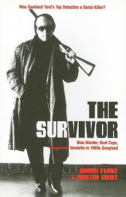 The Survivor: Blue Murder, Bent Cops, Vengeance, Vendetta in 1960s Gangland Cover Image