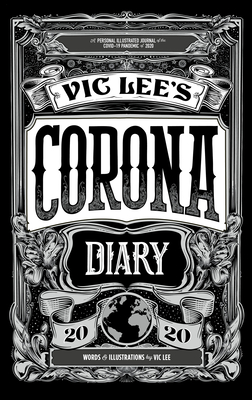 Vic Lee's Corona Diary: A personal illustrated journal of the COVID-19 pandemic of 2020 Cover Image