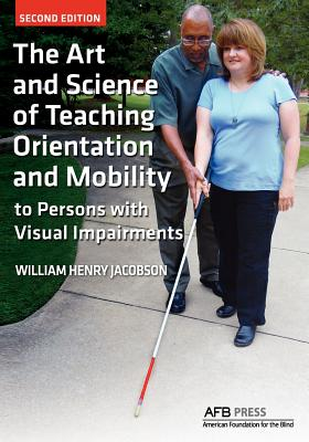 The Art and Science of Teaching Orientation and Mobility to Persons with Visual Impairments Cover Image
