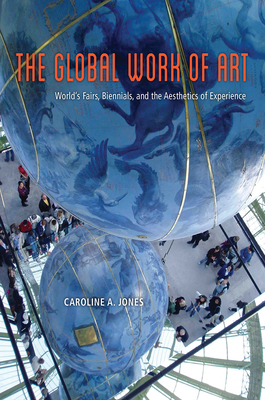 The Global Work of Art: World's Fairs, Biennials, and the Aesthetics of Experience Cover Image