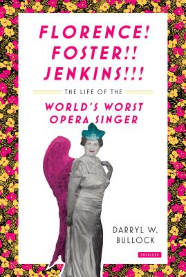Florence Foster Jenkins: The Life of the World's Worst Opera Singer Cover Image