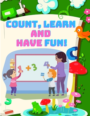Count, and Have Fun! Learn To Count, Easy and Educational Math Workbook for Preschool and Kindergarten Kids (Beautiful Color Edition) Cover Image