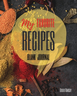 My Favorite Recipes: The Ultimate Blank Cookbook To Write In Your Own Recipes Perfect Gift for Family and Friends Cover Image