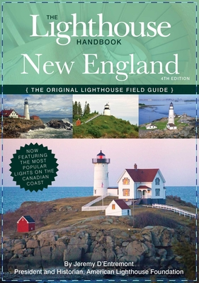The Lighthouse Handbook New England and Canadian Maritimes (Fourth Edition): The Original Lighthouse Field Guide (Now Featuring the Most Popular Lighthouses on the Canadian Coast!) Cover Image