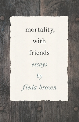 Cover art: Mortality, with Friends, by Fleda Brown