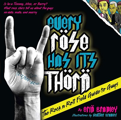 Every Rose Has Its Thorn: The Rock 'n' Roll Field Guide to Guys Cover Image
