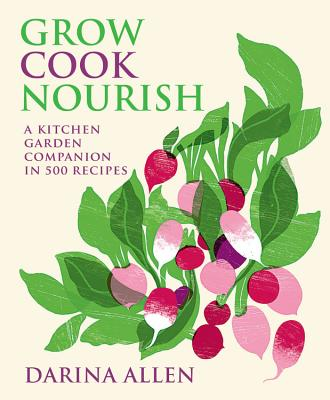 Grow Cook Nourish: A Kitchen Garden Companion in 500 Recipes Cover Image