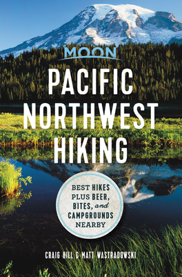 Moon Pacific Northwest Hiking: Best Hikes plus Beer, Bites, and Campgrounds Nearby (Moon Outdoors) Cover Image