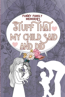 Family Memories Stuff That My Child Said and Did Cover Image