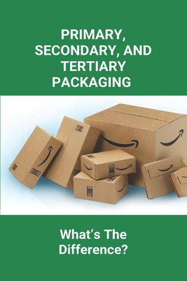 Primary, Secondary, And Tertiary Packaging: What's The Difference?: What Are The 7 Functions Of Packaging Cover Image