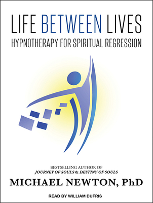 Life Between Lives: Hypnotherapy for Spiritual Regression Cover Image