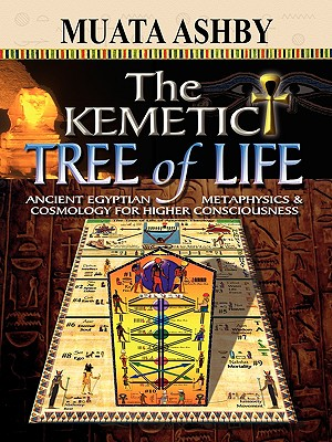 The Kemetic Tree of Life Ancient Egyptian Metaphysics and Cosmology for Higher Consciousness Cover Image