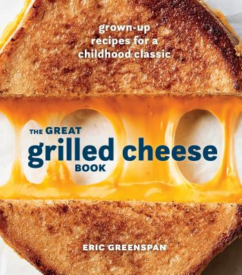 The Great Grilled Cheese Book: Grown-Up Recipes for a Childhood Classic [A Cookbook] Cover Image