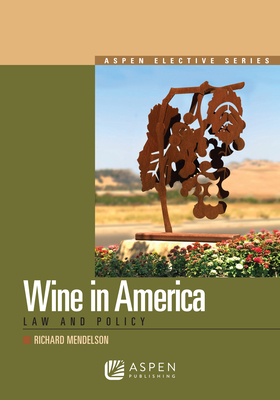 Wine Law in America: Law and Policy (Aspen Elective) Cover Image