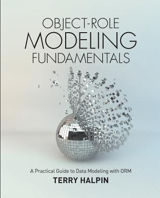 Object-Role Modeling Fundamentals: A Practical Guide to Data Modeling with ORM Cover Image